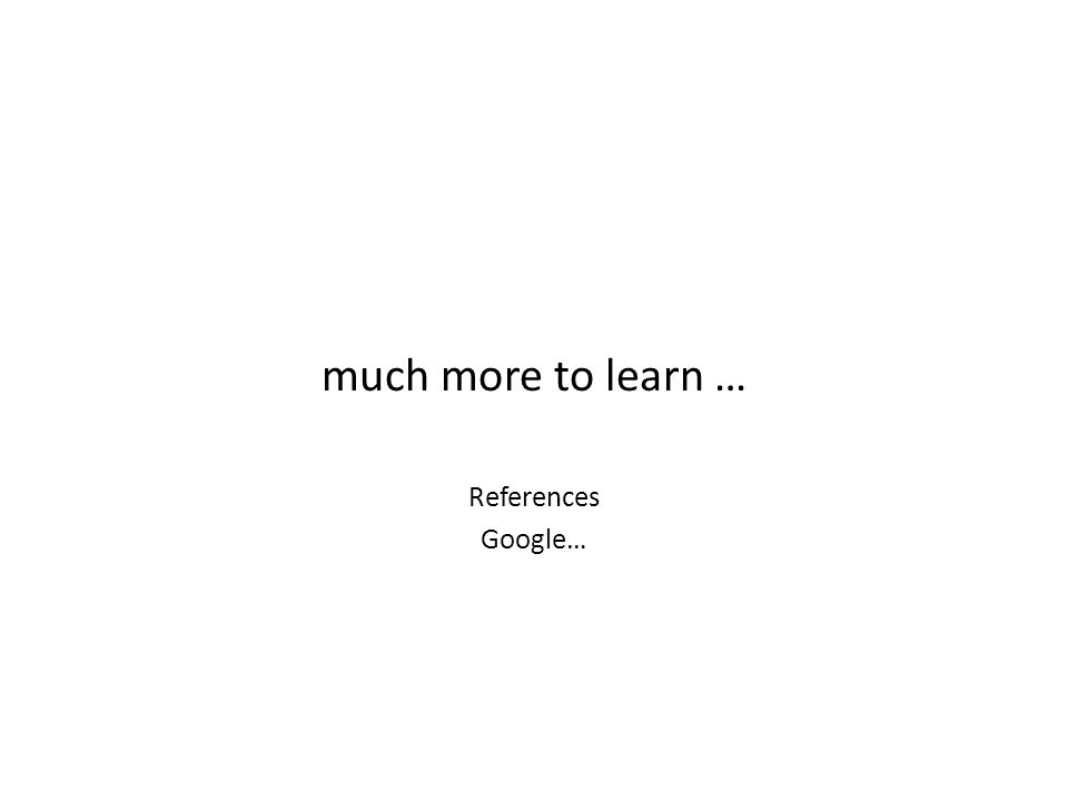 much more to learn … References Google…