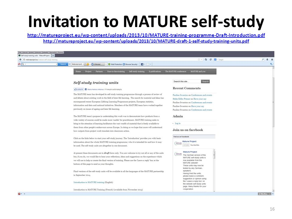 Invitation to MATURE self-study http://matureproject.eu/wp-content/uploads/2013/10/MATURE-training-programme-Draft-Introduction.pdf http://matureproject.eu/wp-content/uploads/2013/10/MATURE-draft-1-self-study-training-units.pdf http://matureproject.eu/wp-content/uploads/2013/10/MATURE-training-programme-Draft-Introduction.pdf http://matureproject.eu/wp-content/uploads/2013/10/MATURE-draft-1-self-study-training-units.pdf 16