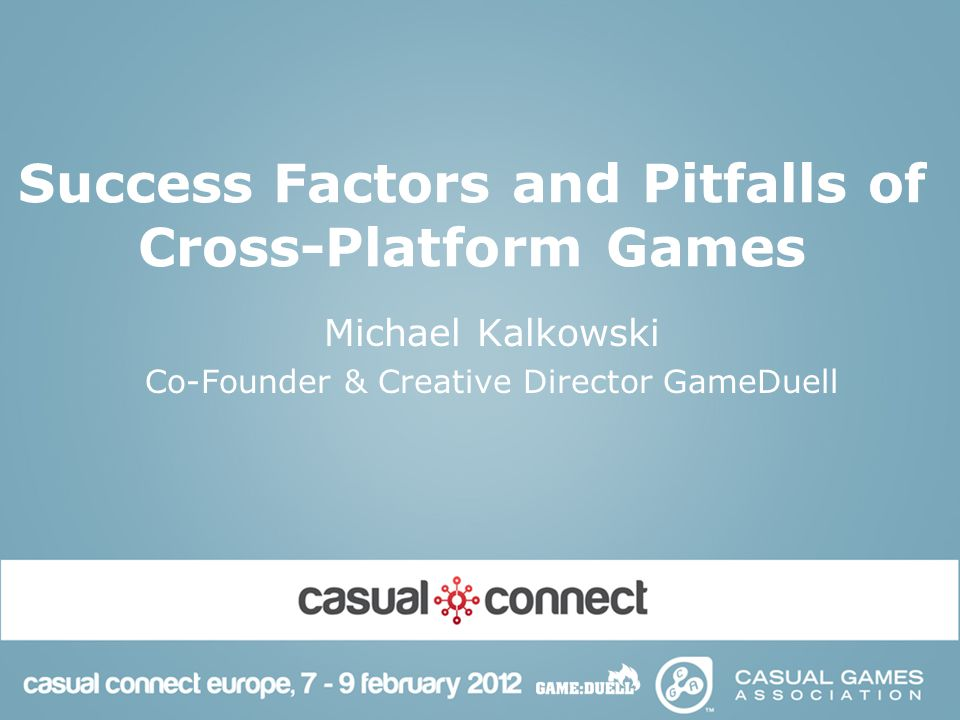 Success Factors and Pitfalls of Cross-Platform Games Michael Kalkowski Co-Founder & Creative Director GameDuell
