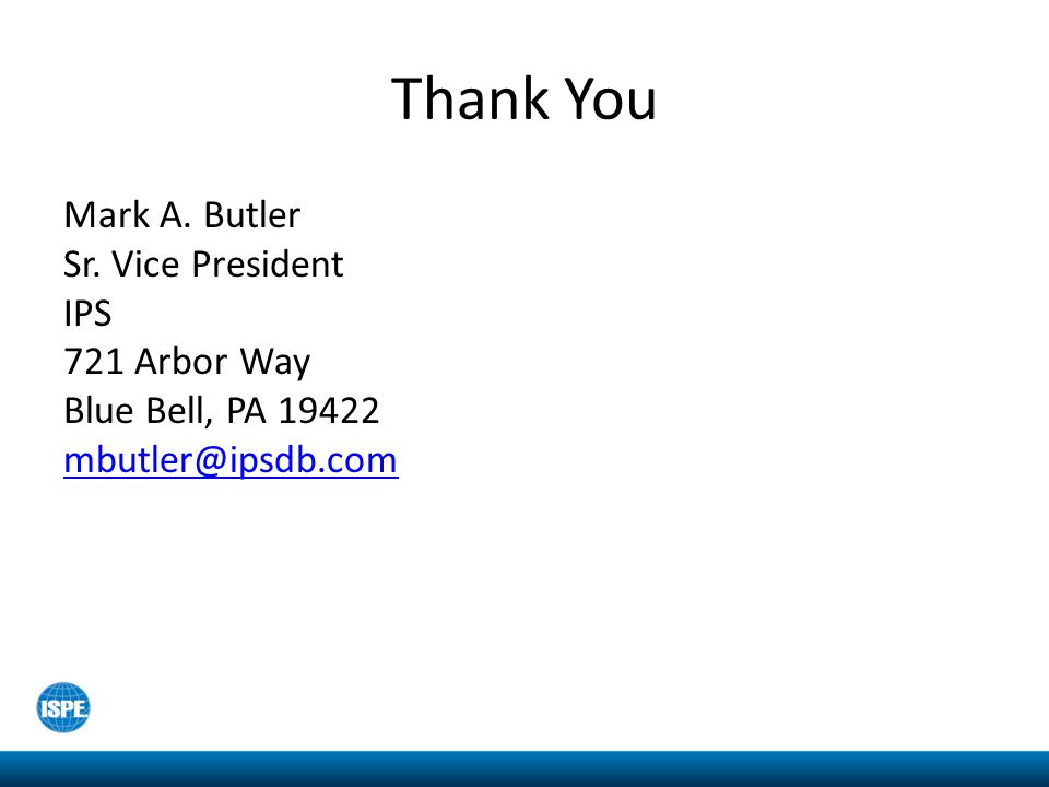 Thank You Mark A. Butler Sr. Vice President IPS 721 Arbor Way Blue Bell, PA 19422 mbutler@ipsdb.com