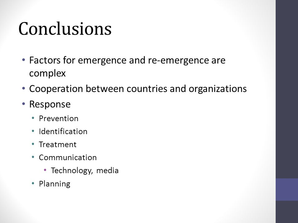 Conclusions Factors for emergence and re-emergence are complex Cooperation between countries and organizations Response Prevention Identification Treatment Communication Technology, media Planning