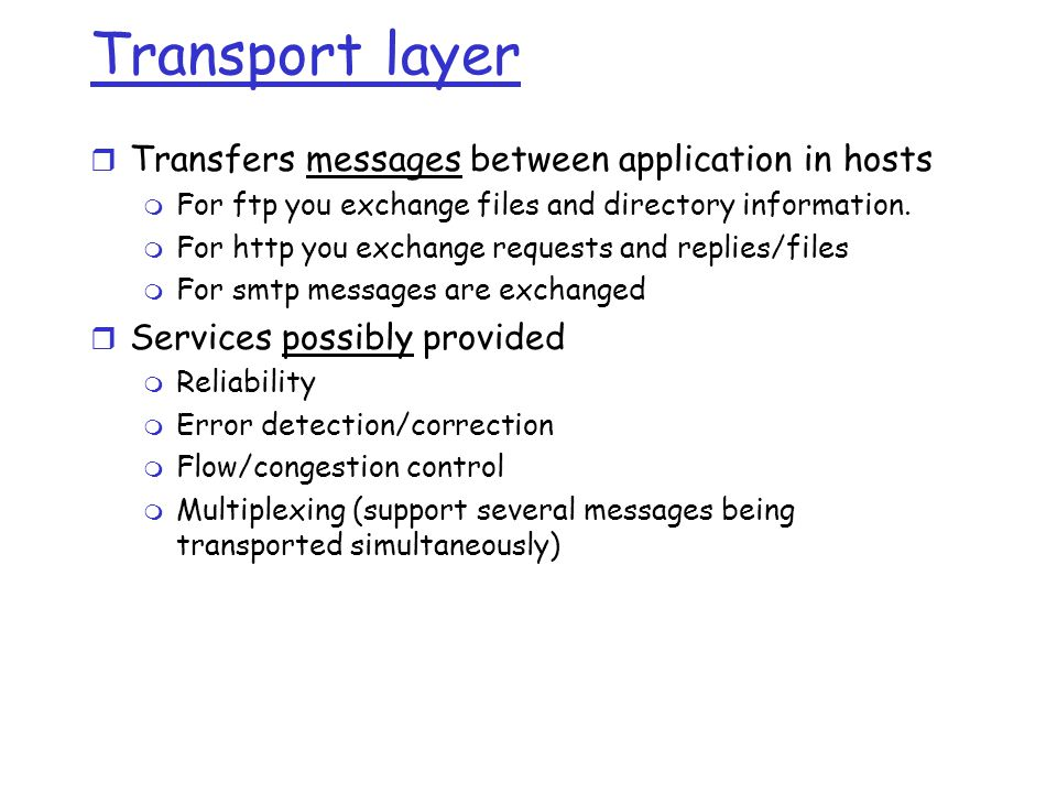 Transport layer r Transfers messages between application in hosts m For ftp you exchange files and directory information.