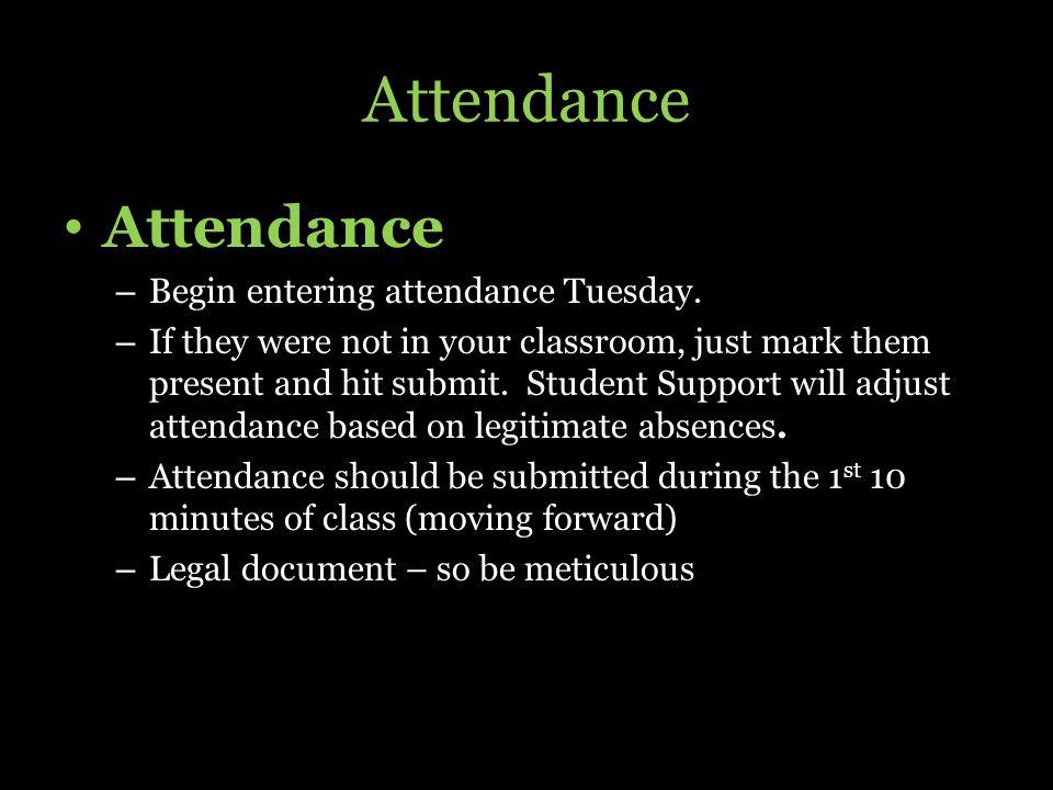 Attendance – Begin entering attendance Tuesday.