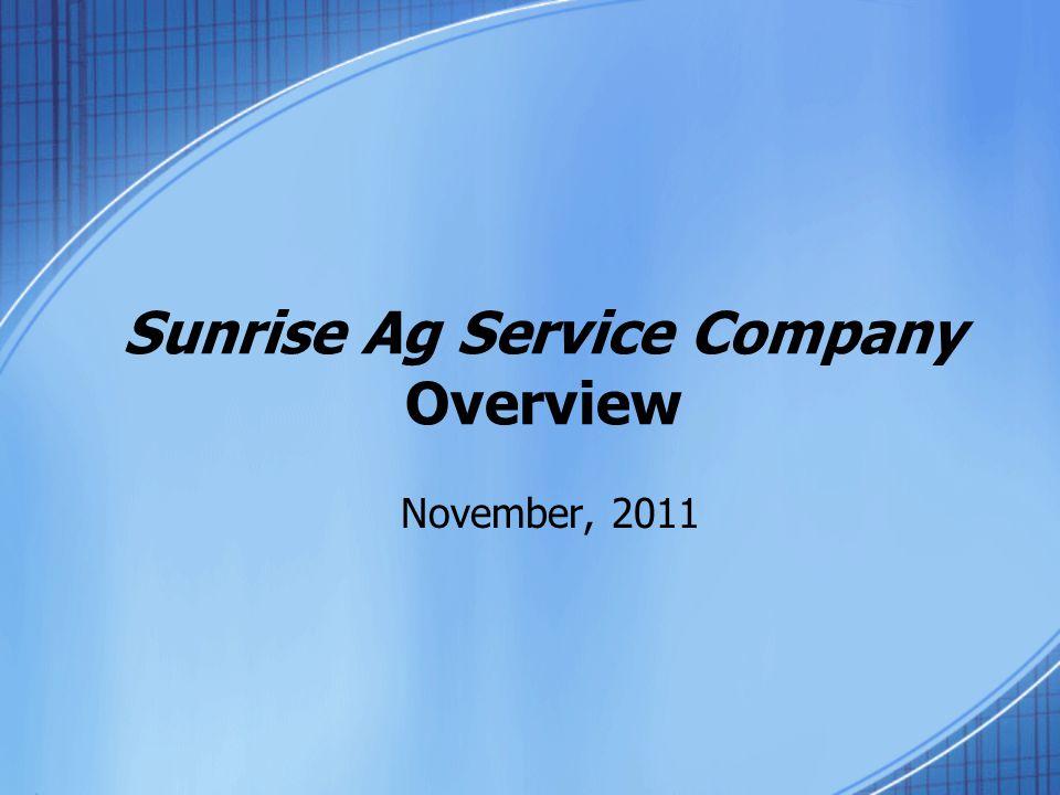 Sunrise Ag Service Company Overview November, 2011