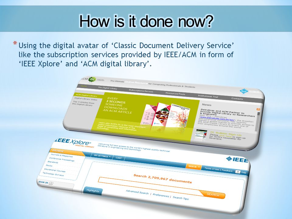 * Using the digital avatar of 'Classic Document Delivery Service' like the subscription services provided by IEEE/ACM in form of 'IEEE Xplore' and 'ACM digital library'.