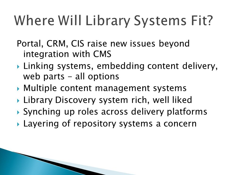 Where Will Library Systems Fit? Portal, CRM, CIS raise new issues beyond integration with CMS  Linking systems, embedding content delivery, web parts