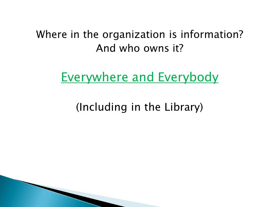 Where in the organization is information. And who owns it.