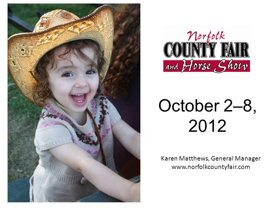 October 2–8, 2012 Karen Matthews, General Manager www.norfolkcountyfair.com