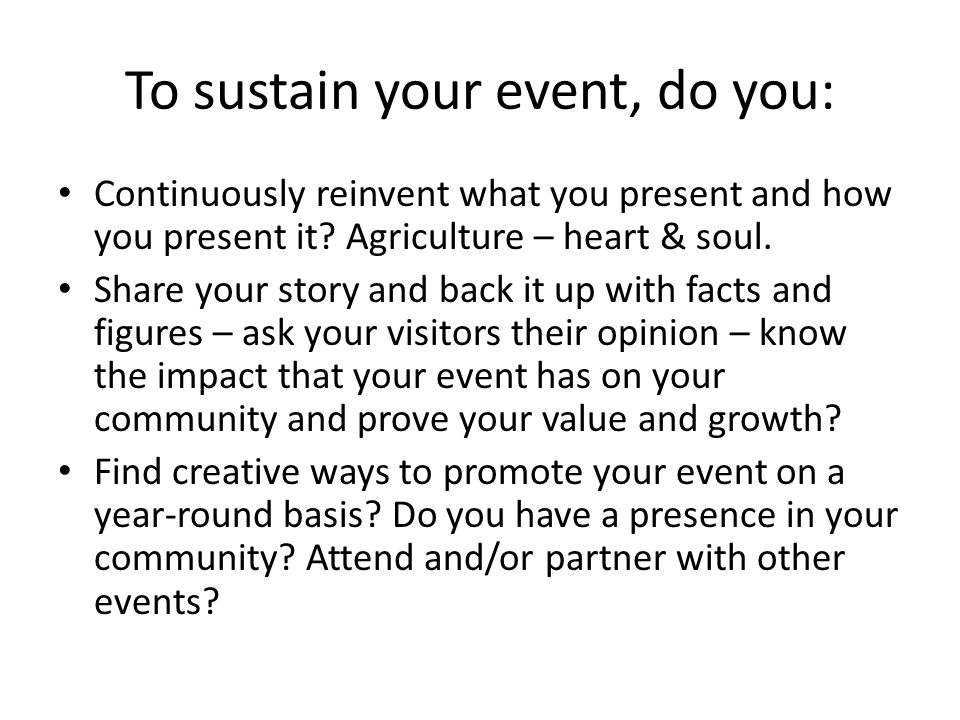 To sustain your event, do you: Continuously reinvent what you present and how you present it.