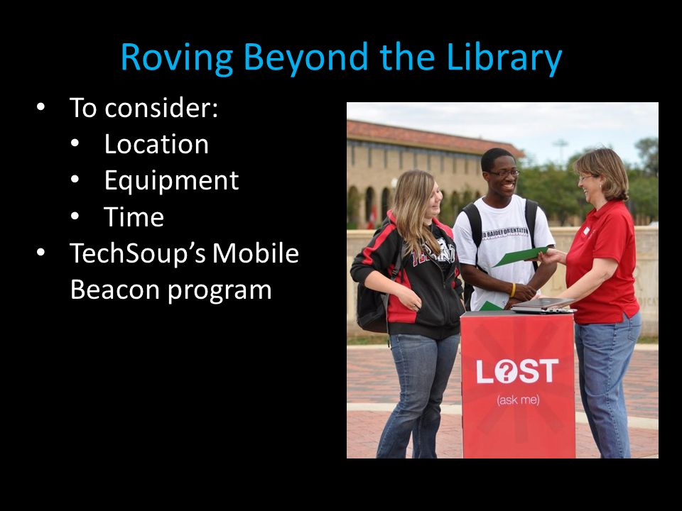 Roving Beyond the Library To consider: Location Equipment Time TechSoup's Mobile Beacon program