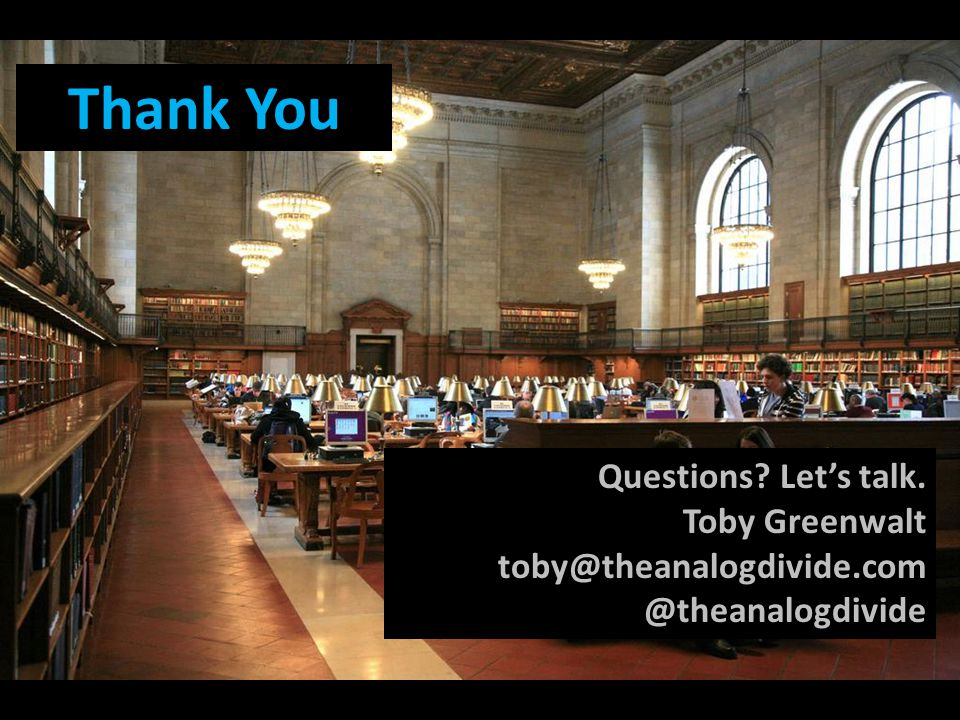 Thank You Questions Let's talk. Toby Greenwalt toby@theanalogdivide.com @theanalogdivide