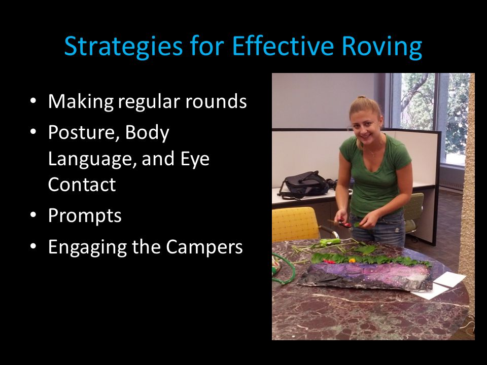 Strategies for Effective Roving Making regular rounds Posture, Body Language, and Eye Contact Prompts Engaging the Campers