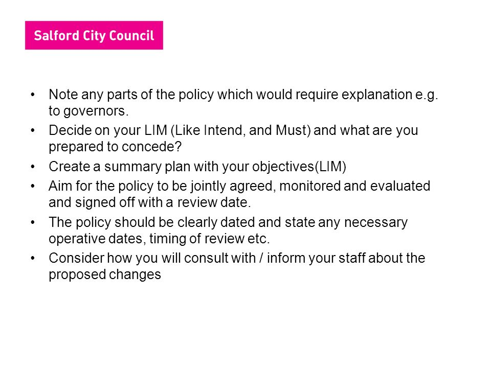 Note any parts of the policy which would require explanation e.g.
