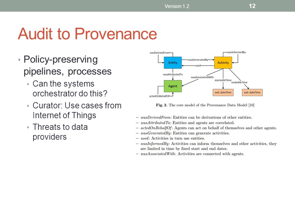 Audit to Provenance Policy-preserving pipelines, processes Can the systems orchestrator do this? Curator: Use cases from Internet of Things Threats to