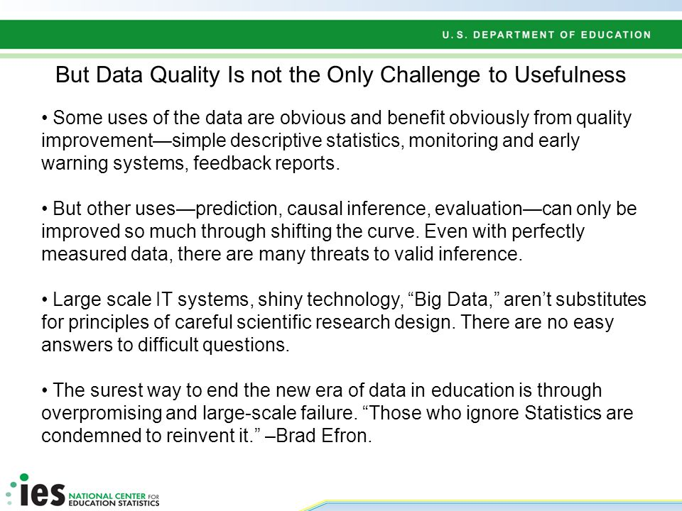 But Data Quality Is not the Only Challenge to Usefulness Some uses of the data are obvious and benefit obviously from quality improvement—simple descr