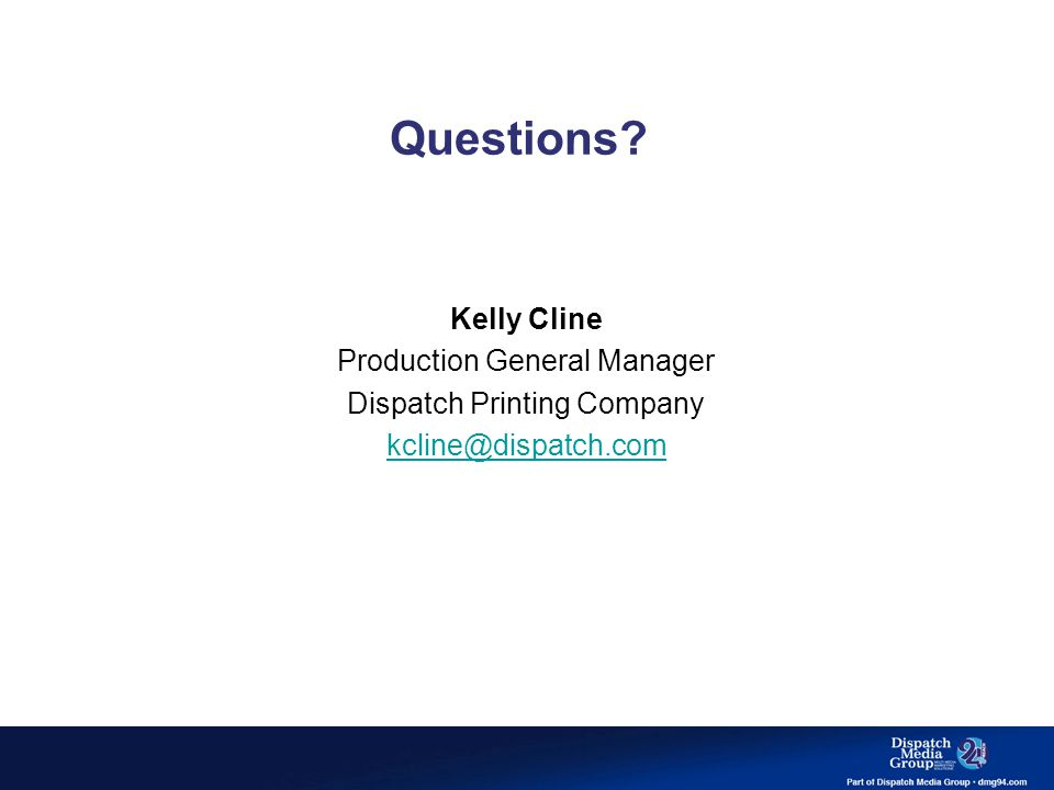 Questions? Kelly Cline Production General Manager Dispatch Printing Company kcline@dispatch.com