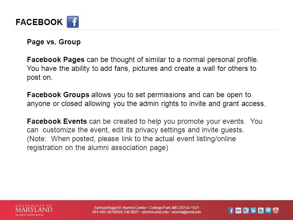FACEBOOK Samuel Riggs IV Alumni Center  College Park, MD 20742-1521 301.405.4678/800.336.8627  alumni.umd.edu  alumni@umd.edu Page vs. Group Facebo