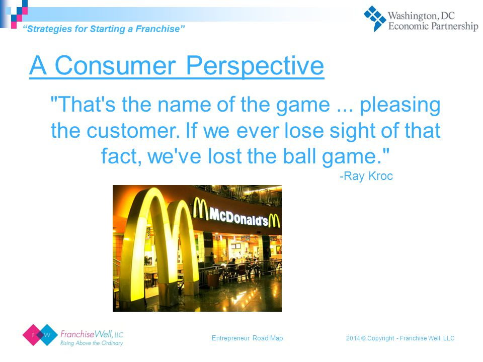 2014 © Copyright - Franchise Well, LLC A Consumer Perspective That s the name of the game...