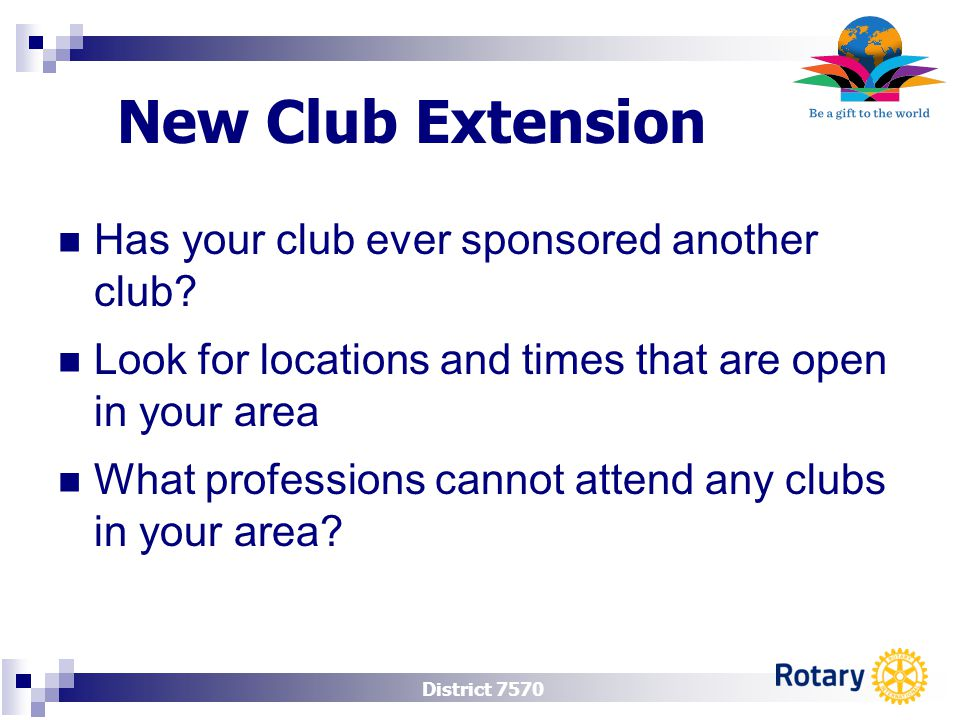 District 7570 New Club Extension Has your club ever sponsored another club.