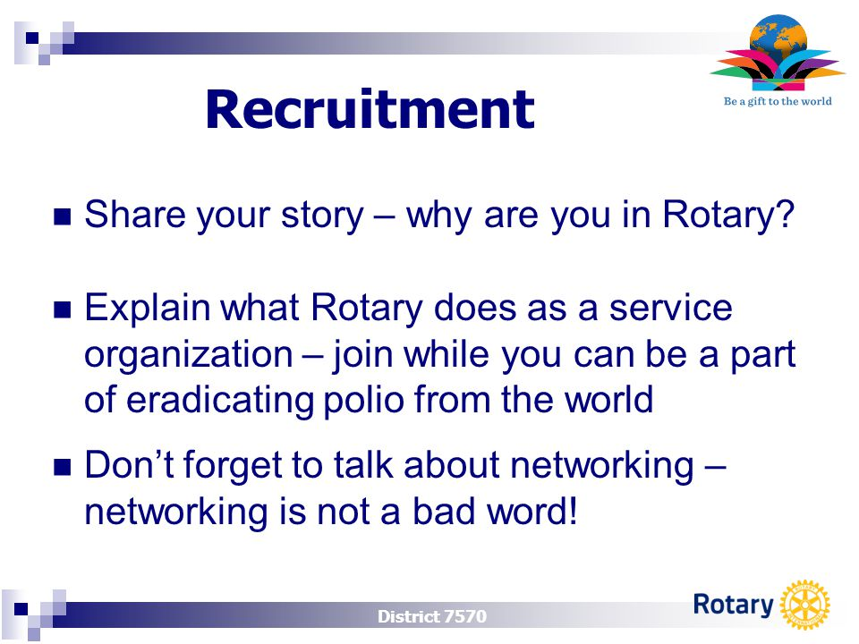 District 7570 Recruitment Share your story – why are you in Rotary.
