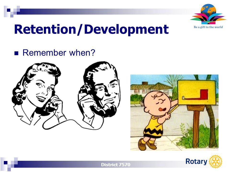 District 7570 Retention/Development Remember when