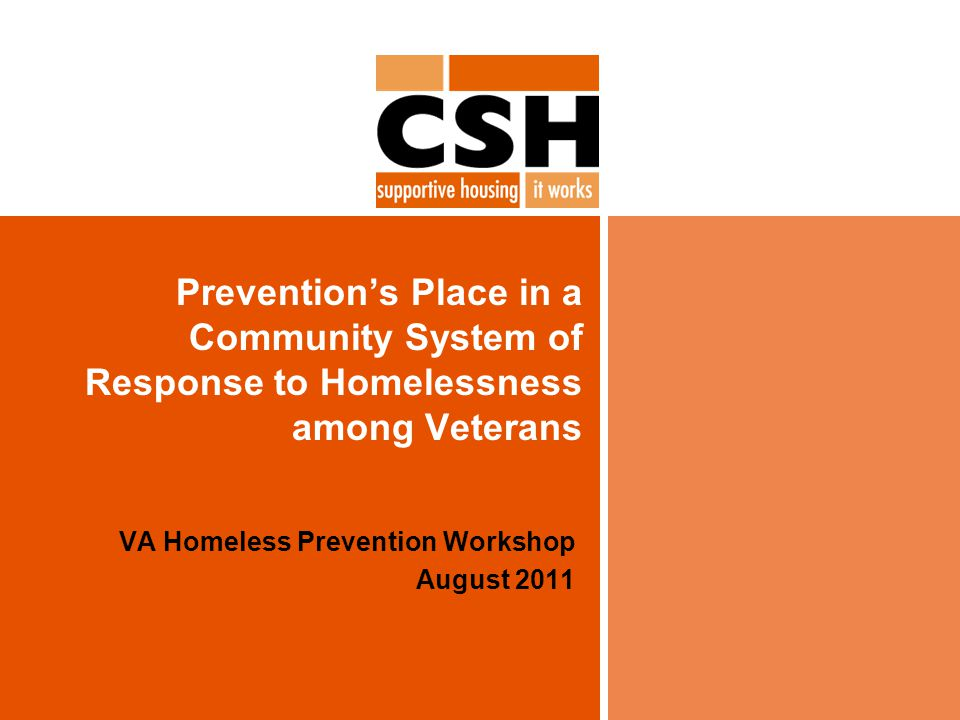 Prevention's Place in a Community System of Response to Homelessness among Veterans VA Homeless Prevention Workshop August 2011