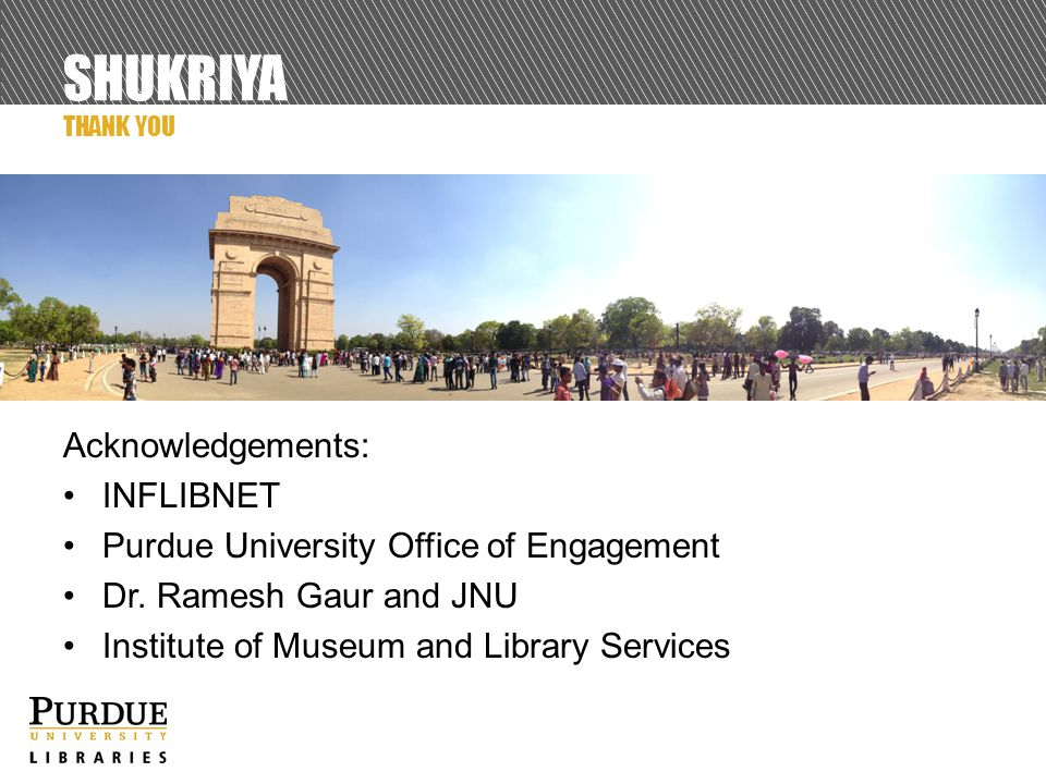 SHUKRIYA Acknowledgements: INFLIBNET Purdue University Office of Engagement Dr.