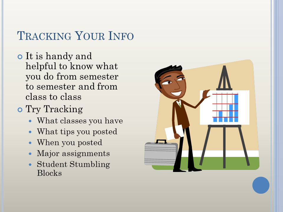 T RACKING Y OUR I NFO It is handy and helpful to know what you do from semester to semester and from class to class Try Tracking What classes you have
