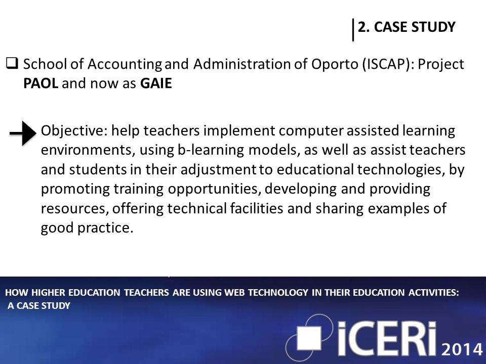 HOW HIGHER EDUCATION TEACHERS ARE USING WEB TECHNOLOGY IN THEIR EDUCATION ACTIVITIES: A CASE STUDY 2. CASE STUDY  School of Accounting and Administra