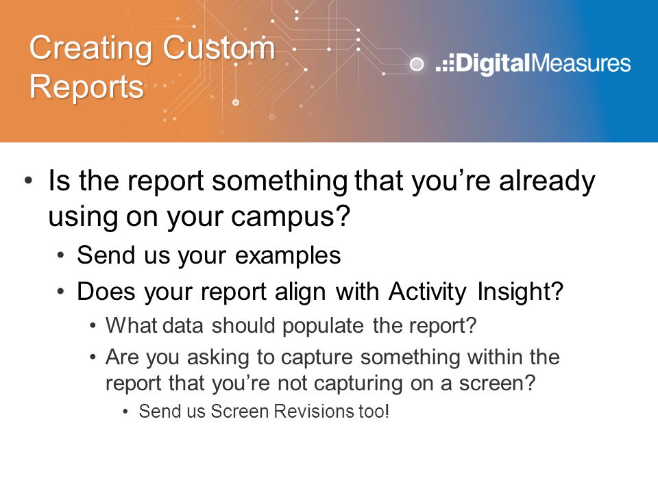 Creating Custom Reports Is the report something that you're already using on your campus.