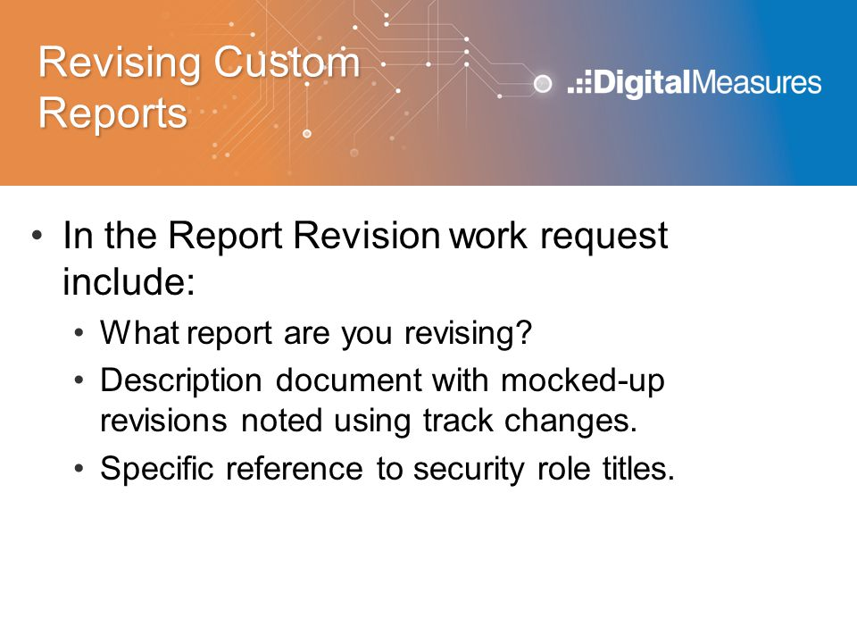 Revising Custom Reports In the Report Revision work request include: What report are you revising.