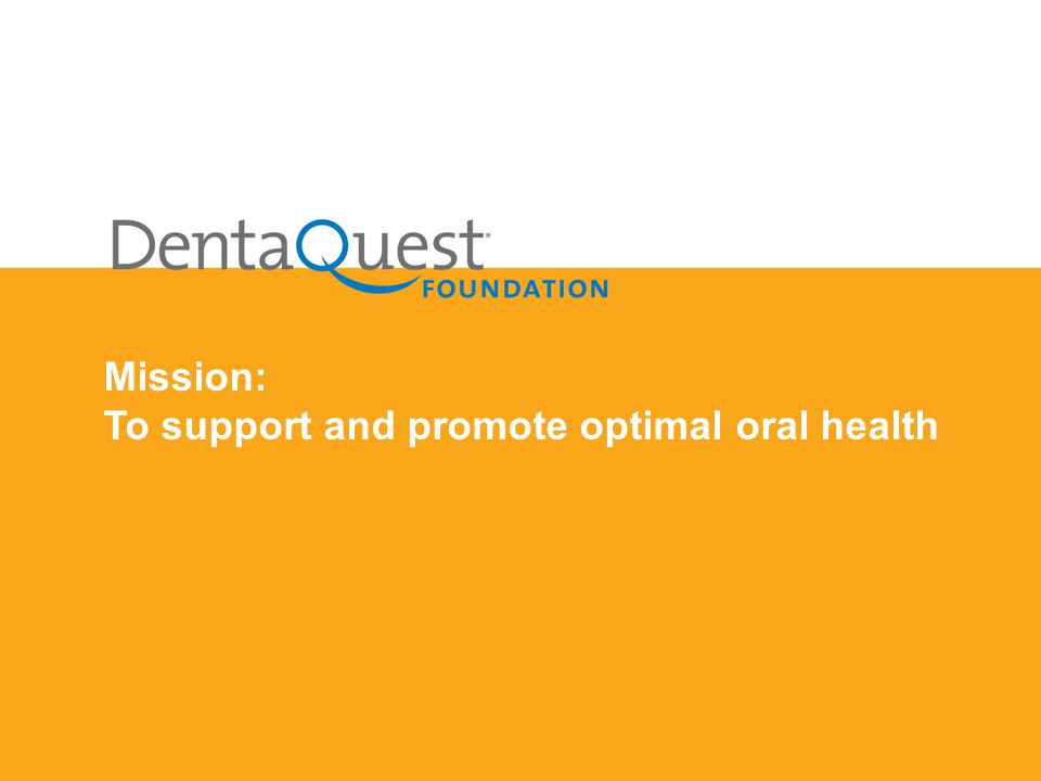 Mission: To support and promote optimal oral health