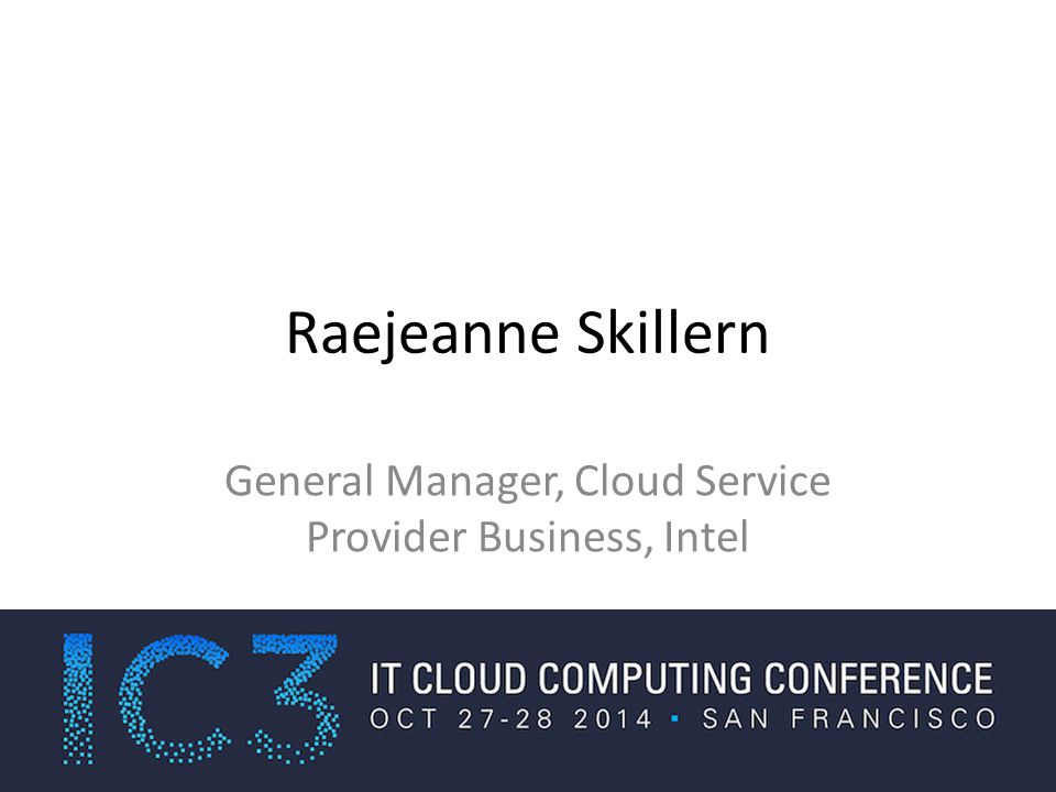 Raejeanne Skillern General Manager, Cloud Service Provider Business, Intel