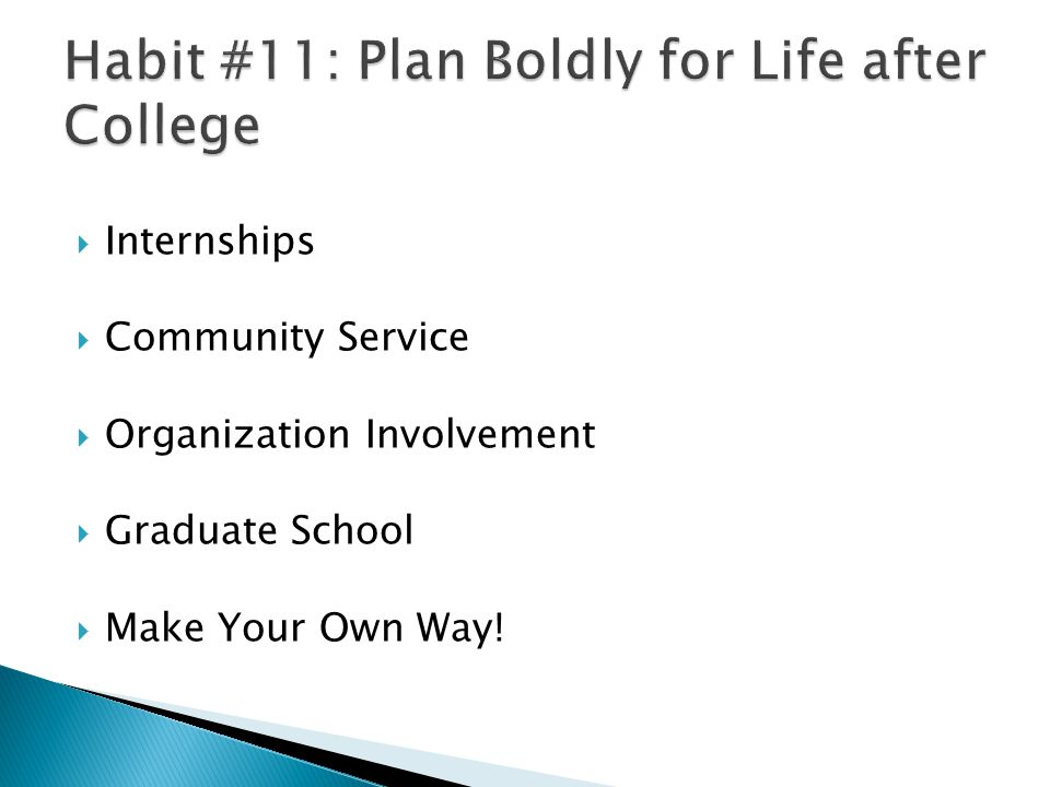  Internships  Community Service  Organization Involvement  Graduate School  Make Your Own Way!