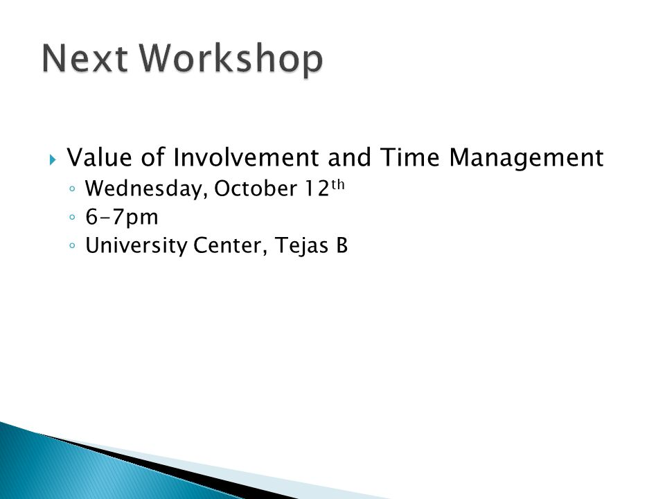  Value of Involvement and Time Management ◦ Wednesday, October 12 th ◦ 6-7pm ◦ University Center, Tejas B