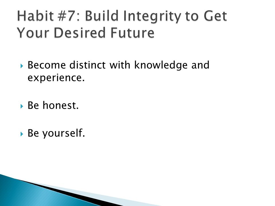  Become distinct with knowledge and experience.  Be honest.  Be yourself.