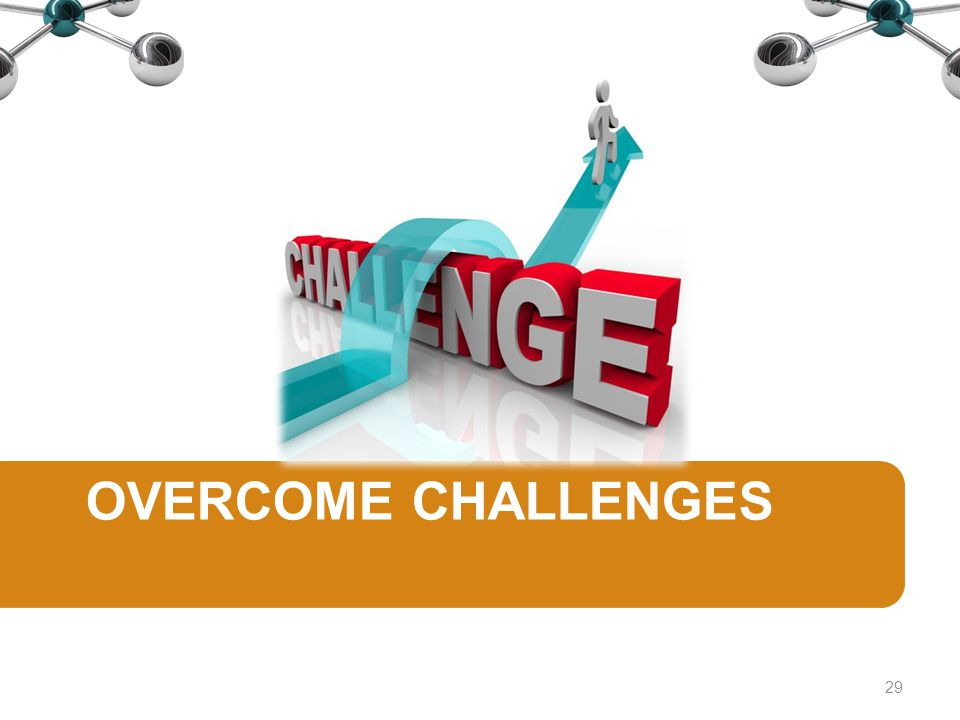 OVERCOME CHALLENGES 29