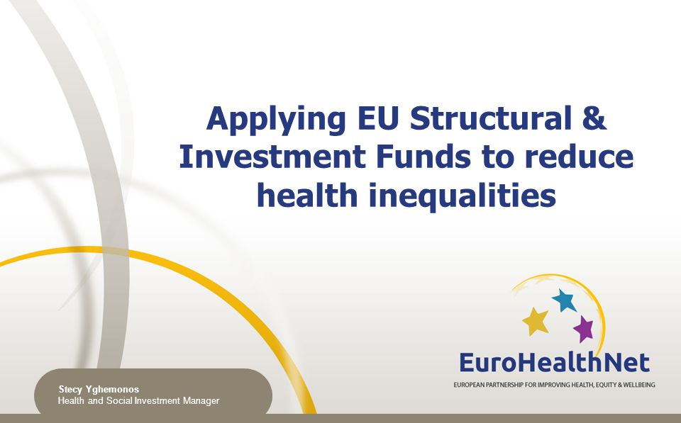 Applying EU Structural & Investment Funds to reduce health inequalities Stecy Yghemonos Health and Social Investment Manager