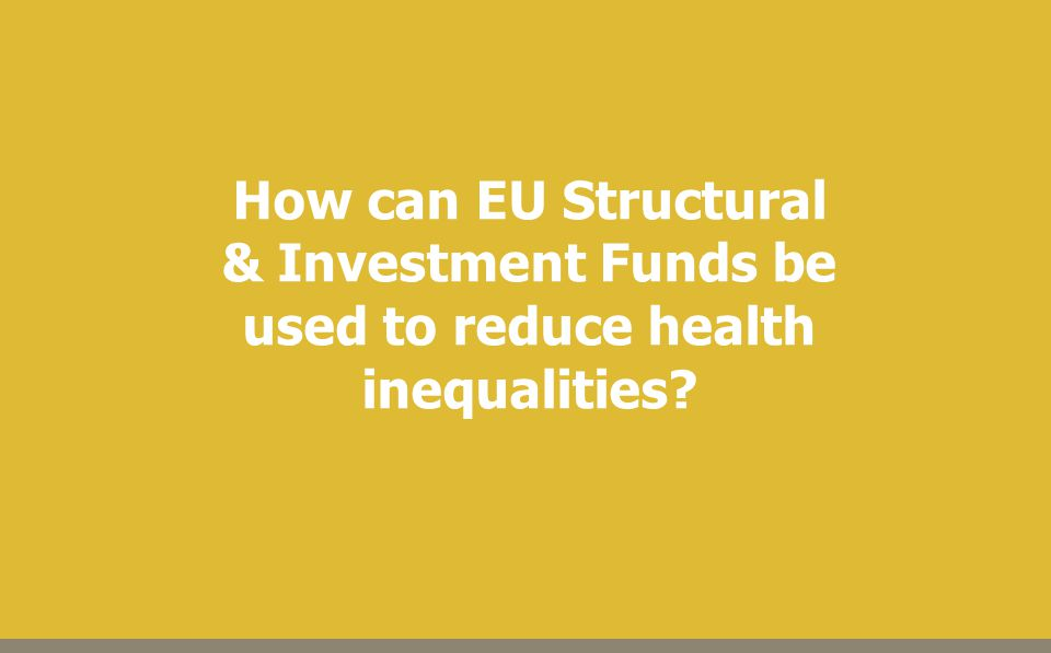 How can EU Structural & Investment Funds be used to reduce health inequalities