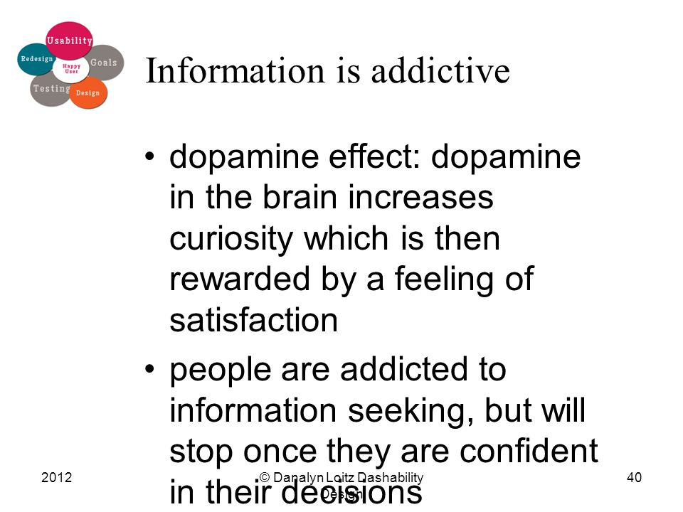 Information is addictive dopamine effect: dopamine in the brain increases curiosity which is then rewarded by a feeling of satisfaction people are add