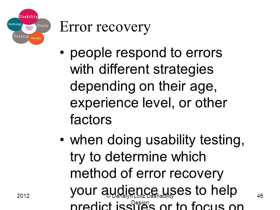 Error recovery people respond to errors with different strategies depending on their age, experience level, or other factors when doing usability test