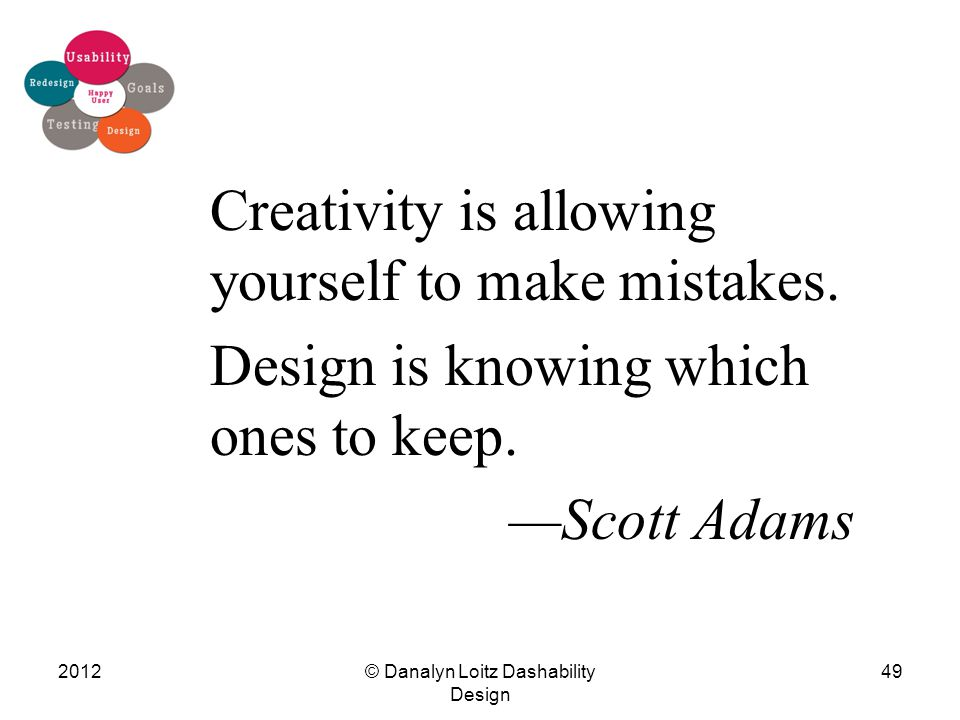 Creativity is allowing yourself to make mistakes.Design is knowing which ones to keep.