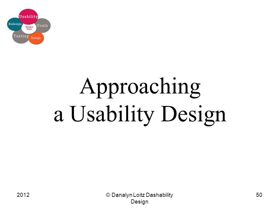 2012© Danalyn Loitz Dashability Design 50 Approaching a Usability Design