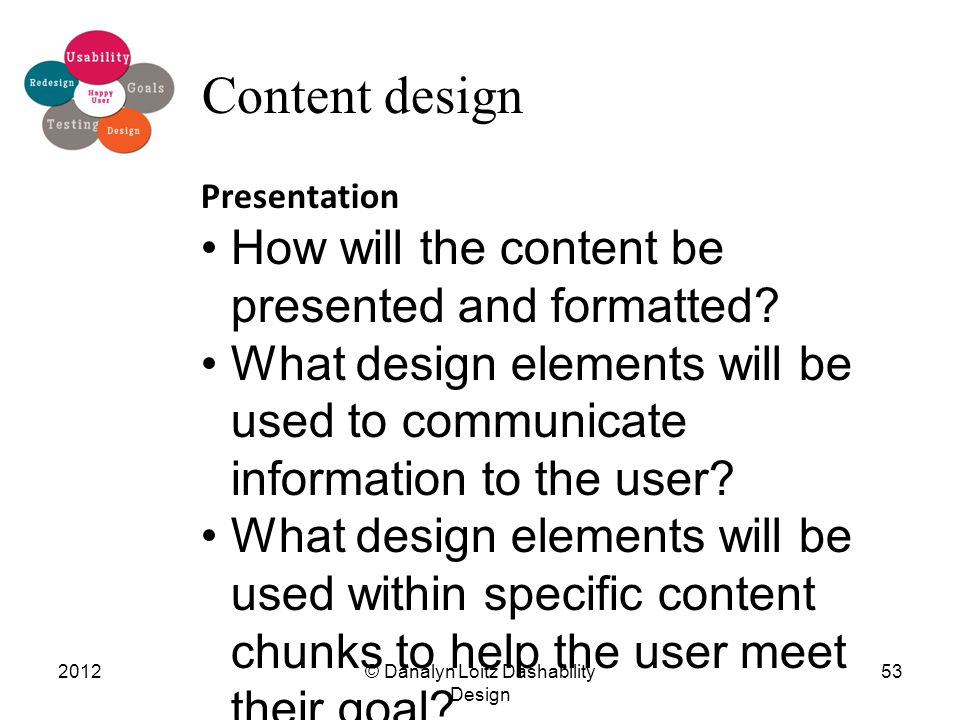 © Danalyn Loitz Dashability Design 201253 Content design Presentation How will the content be presented and formatted? What design elements will be us