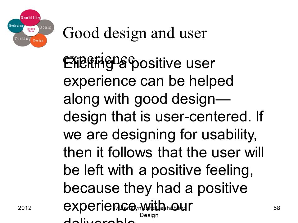 © Danalyn Loitz Dashability Design 201258 Good design and user experience Eliciting a positive user experience can be helped along with good design— d