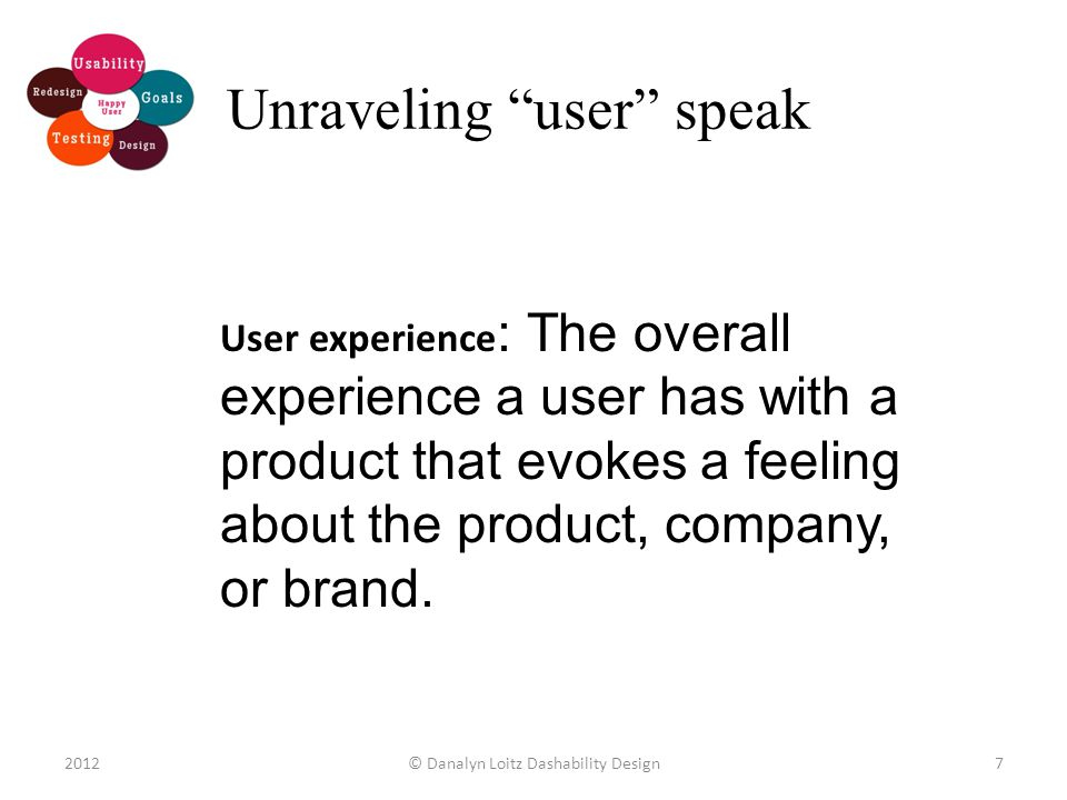 User experience : The overall experience a user has with a product that evokes a feeling about the product, company, or brand.