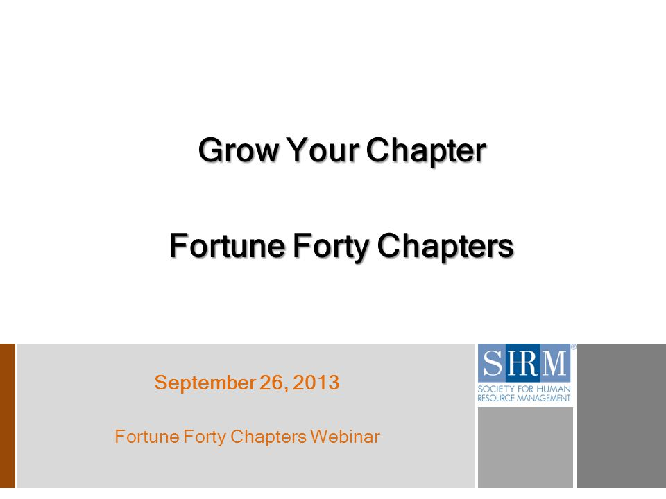Grow Your Chapter Fortune Forty Chapters September 26, 2013 Fortune Forty Chapters Webinar