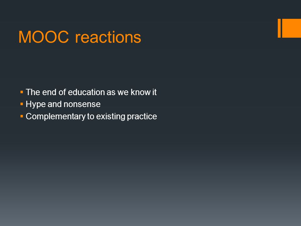 MOOC reactions  The end of education as we know it  Hype and nonsense  Complementary to existing practice