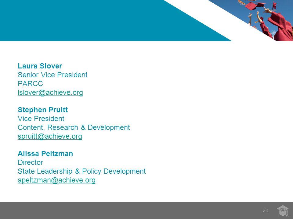 20 Laura Slover Senior Vice President PARCC lslover@achieve.org Stephen Pruitt Vice President Content, Research & Development spruitt@achieve.org Alis