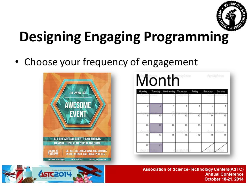 Choose your frequency of engagement Association of Science-Technology Centers(ASTC) Annual Conference October 18-21, 2014 Designing Engaging Programmi